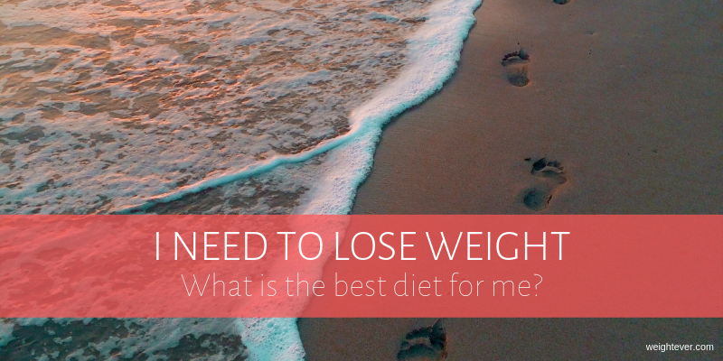 I need to lose weight - What is the best diet for me